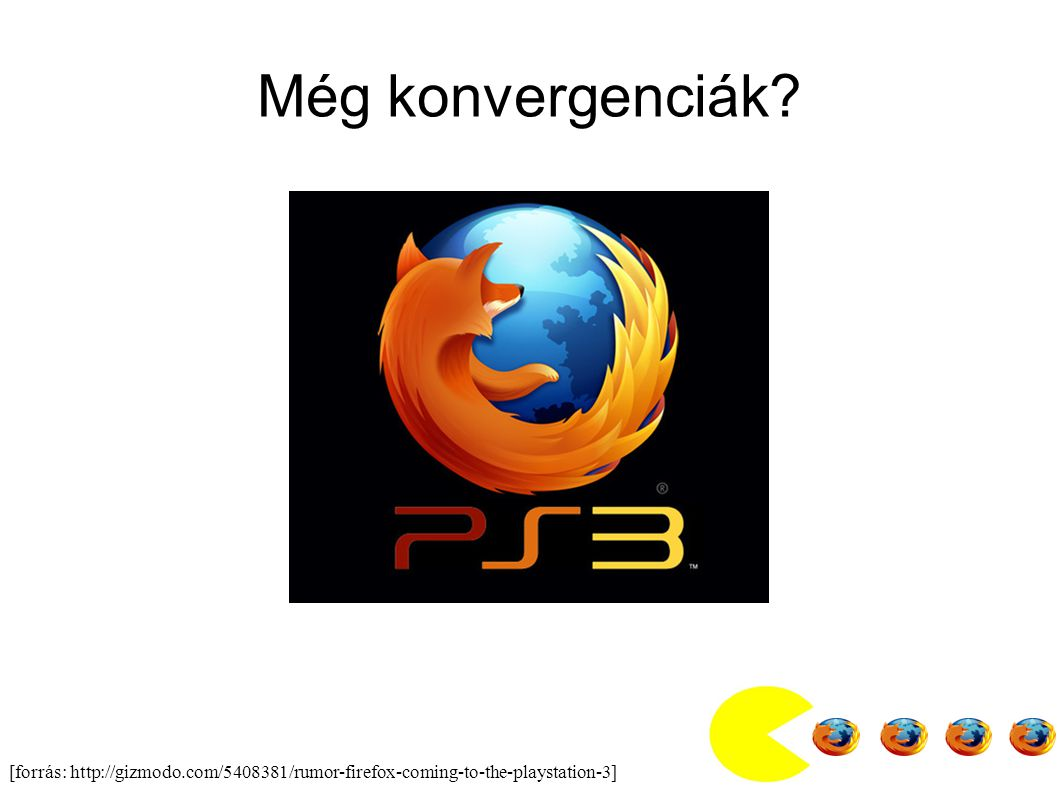 Még konvergenciák [forrás: http://gizmodo.com/5408381/rumor-firefox-coming-to-the-playstation-3]